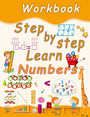step by step learn numbers workbook: Number tracing, coloring, addition, subtraction, signs, revision, ascending, descending, remembering, number ... examples, fractions, 3D shapes with exercises