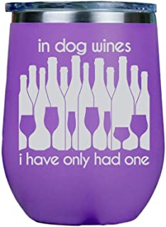 In dog wines, I have only had one | Stainless Steel Stemless Wine Tumbler Insulated with clear lid 12oz Red or White Great Gift for Her, Him Travel includes free wine/food pairing card - Purple