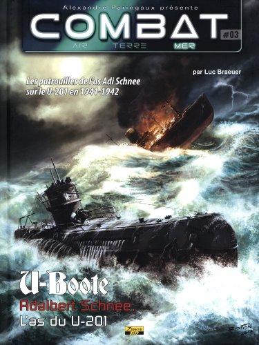 Combat : Mer, Tome 3 : U-Boote, Adalbert Schnee, L'as du U-201 : Les patrouilles de l'As Adi Schnee sur le U-201 en 1941-1942