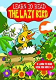 Learn to Read : The Lazy Bird - A Learn to Read Book for Kids 3-5: An early reader interactive story with a song for toddlers and older children with an ... to discourage Laziness (English Edition)