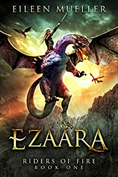Ezaara: Riders of Fire, Book One - A Dragons' Realm novel by [Eileen Mueller]