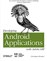 Developing Android Applications with Adobe AIR: An ActionScript Developer's Guide to Building Android Applications (Adobe Developer Library) by Veronique Brossier(2011-05-13)