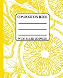 Wide Ruled Composition Book: Bright and beautiful lemons will keep your notebook clean and pretty while you keep your notes organized for work, school ... too! (Mediterranean Composition Notebooks)