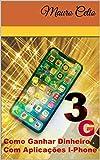 3G Como Ganhar Dinheiro Com Aplicações I-Phone: Celulares 3G (Portuguese Edition)