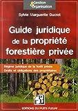 Guide juridique de la propriété forestière privée - Régime juridique de la forêt privée. Droits et obligations des propriétaires.