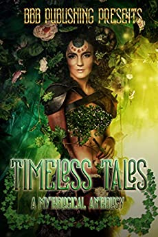 Timeless Tales: A Mythological Anthology by [BBB Publishings, Bee Murray, Alexis Taylor, Beth Hendrix, Charlotte Daniels, Rachel Pudsey, Maria Vermisoglou]