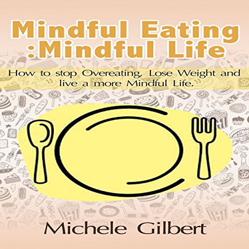 Mindful Eating; Mindful Life: How to Stop Overeating, Lose Weight, and Live a More Balanced Life audiobook cover art