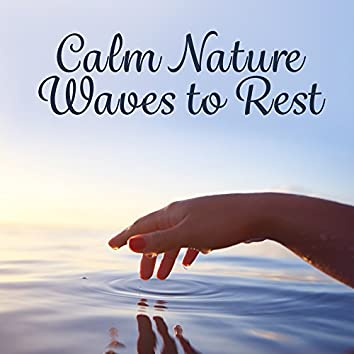 Calm Nature Waves to Rest – Easy Listening, Soothing Music, Nature New Age Sounds, Peaceful Waves, Mind Rest