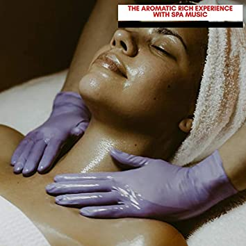 The Aromatic Rich Experience With Spa Music