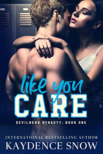 Like You Care: A Dark High School Bully Romance (Devilbend Dynasty Book 1) by [Kaydence Snow]