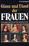 Glanz und Elend der Frauen: Dreiunddreissig Porträts der Weltgeschichte - Fritz Meingast