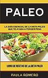 Paleo: La guía esencial de la dieta paleo que te ayuda a perder peso (Libro de Recetas de la Dieta Paleo)