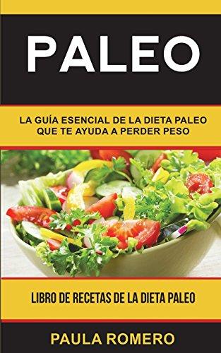 Paleo: La guía esencial de la dieta paleo que te ayuda a...