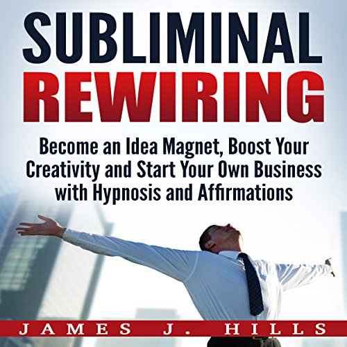 Subliminal Rewiring: Become an Idea Magnet, Boost Your Creativity and Start Your Own Business with Hypnosis and Affirmations audiobook cover art