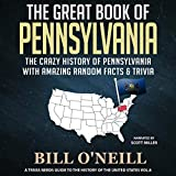 The Great Book of Pennsylvania: The Crazy History of Pennsylvania with Amazing Random Facts & Trivia