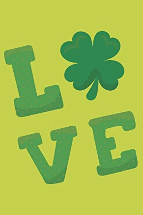 Love St Patrick's Day Notebook: 120 Blank Lined Pages Softcover Notes Journal, College Ruled Composition Notebook, 6x9 Funny Irish Quote Design Cover (St Patrick's Day Gift)