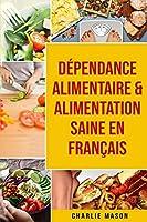 Dépendance alimentaire & Alimentation Saine En français
