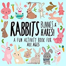 Rabbits, Bunnies and Hares!: A Fun Activity Book for Kids and Bunny Lovers!