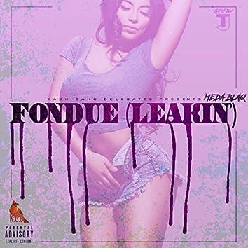 Fondue (Leakin')