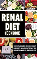 Renal Diet Cookbook: The Essential Renal Diet Cookbook For Newly Diagnosed To Manage Kidney Disease With Only Low Sodium And Low Potassium Recipes!