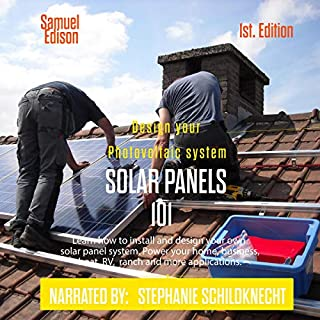 Design Your Photovoltaic System Solar Panels 101 1st Edition: Learn How to Install and Design Your Own Solar Panel System Power Your Home, Business, Boat, RV, Ranch and Some Applications audiobook cover art