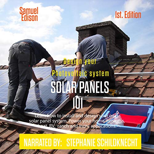 Design Your Photovoltaic System Solar Panels 101 1st Edition: Learn How To  Install And Design Your Own Solar Panel System Power Your Home, Business,  Boat, ...