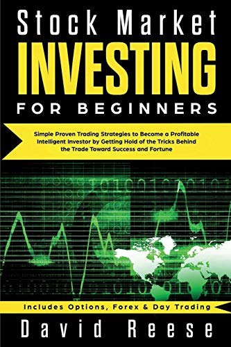 Stock Market Investing for Beginners: Simple Proven Trading Strategies to Become a Profitable Intelligent Investor by Getting Hold of the Tricks ... & Day Trading (Trading Online for a Living)