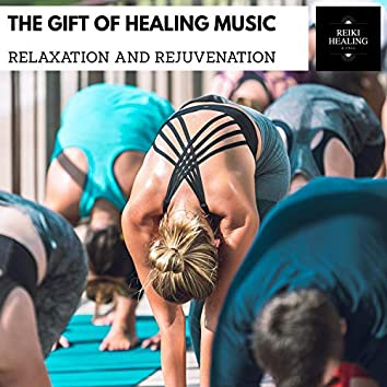 The Gift Of Healing Music - Relaxation And Rejuvenation
