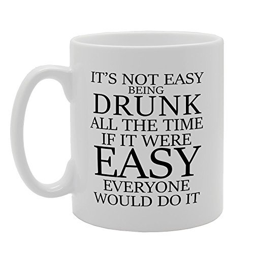 Its Not Easy Being Drunk All The Time Mug Novelty 11oz Unique Sarcasm Mug Ceramic Coffee Cup Birthday Presents