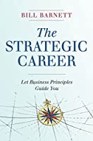 The Strategic Career: Let Business Principles Guide You