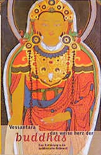 Das weise Herz der Buddhas: Eine Einführung in die buddhistische Bilderwelt. Reise in die Welt der Buddha-Bilder und Erläuterung ihrer Vielfalt an äußerer und innerer Symbolik