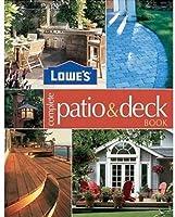 Lowe' s Complete Patio & Deck Book: Creative Ideas & Fabulous Fix Ups (Lowe's Home Improvement)