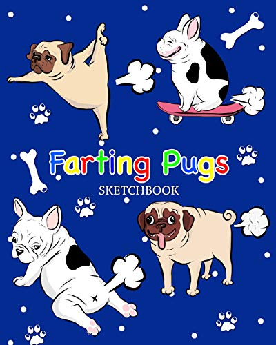 "Farting Pugs Sketchbook: Funny Farting Pugs & French Bulldogs 8""x10"" 120 Page Childrens Drawing Book Farting Dogs Kids Novelty Gift Sketch Pad"
