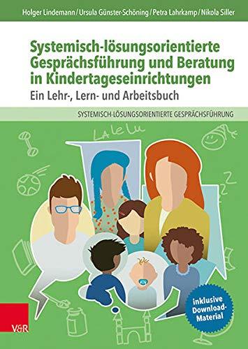 Systemisch-lösungsorientierte Gesprächsführung und Beratung in Kindertageseinrichtungen: Ein Lehr-, Lern- und...