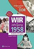 Aufgewachsen in der DDR - Wir vom Jahrgang 1958 - Kindheit und Jugend