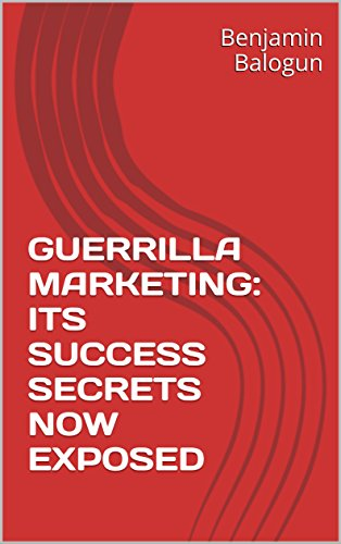 GUERRILLA MARKETING: ITS SUCCESS SECRETS NOW EXPOSED (English Edition)