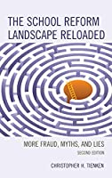 The School Reform Landscape Reloaded: More Fraud, Myths, and Lies
