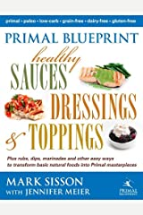 Primal Blueprint Healthy Sauces, Dressings and Toppings: Healthy Sauces, Dressings & Toppings Kindle Edition
