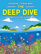 Kids Animal Coloring Books: The Deep Dive Underwater Ocean Coloring Book: Wild Ocean Sea Animal Life Under the Sea Activity Book for Kids: Fish, ... (Coloring Book for Boys and Girls) (Volume 1)