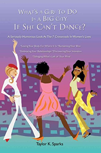 [(What's a Girl to Do in a Big City If She Can't Dance? : A Seriously Humorous Look at the 7 Crossroads in Women's Lives)] [By (author) Taylor K Sparks] published on (July, 2006)