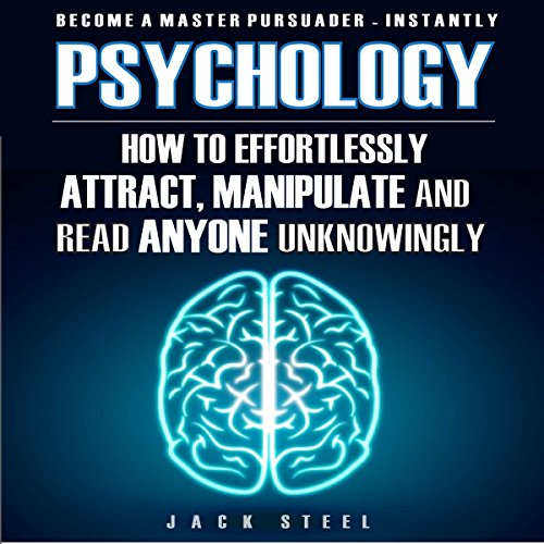 Psychology: How to Effortlessly Attract, Manipulate, and Read Anyone Unknowingly audiobook cover art