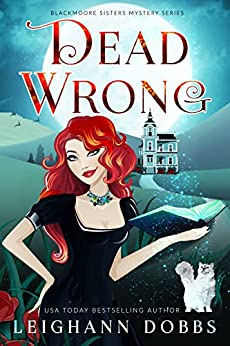 Dead Wrong (Blackmore Sisters Mystery Book 1) by [Leighann Dobbs]
