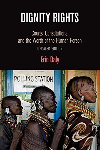 Dignity Rights: Courts, Constitutions, and the Worth of the Human Person (Democracy, Citizenship, and Constitutionalism)