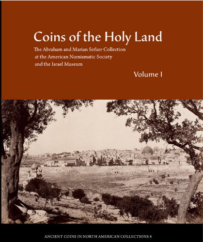 Coins of the Holy Land: The Abraham and Marian Sofaer Collection at the American Numismatic Society and the Israel Museum (Ancient Coins in North American Collections, Band 8)