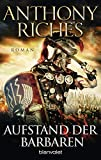 Aufstand der Barbaren: Roman (Imperium-Saga, Band 4) - Anthony Riches