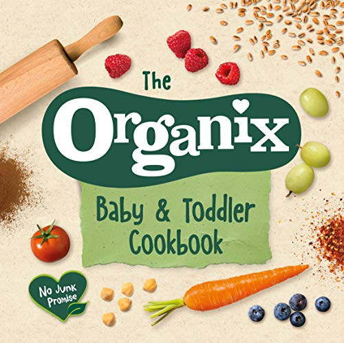 The Organix Baby and Toddler Cookbook: 80 tasty recipes for your little ones' first food adventures (English Edition)