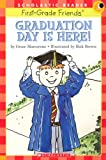 Graduation Day Is Here! (Scholastic Readers:Level 1; First Grade Friends)