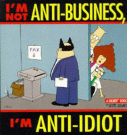 I'M NOT ANTI-BUSINESS I'M ANTI-IDIOT