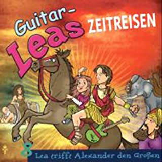 Lea trifft Alexander den Großen     Guitar-Leas Zeitreisen, Teil 8              Autor:                                                                                                                                 Step Laube                               Sprecher:                                                                                                                                 Anna Laube,                                                                                        Wolfgang Bahro,                                                                                        Anna Dramski                      Spieldauer: 1 Std. und 9 Min.     4 Bewertungen     Gesamt 4,5
