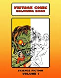 Vintage Science Fiction Comic Coloring Book Volume 1: Detailed Black & White Coloring Book With Retro 1930s - 1960s Sci-Fi Comic Art
